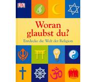 Woran glaubst du? - Entdecke die Welt der Religion